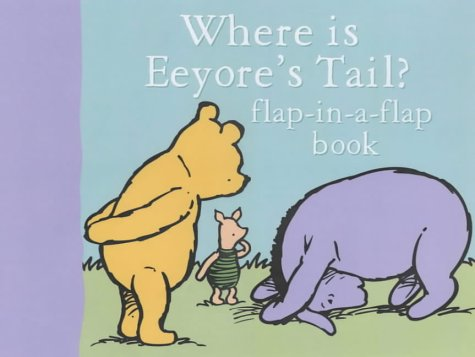 Where is Eeyore's Tail?: Flap-in-a-flap Book
