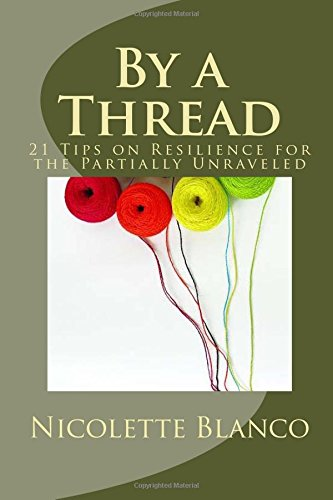 By a Thread: 21 Tips on Resilience for the Partially Unraveled PDF