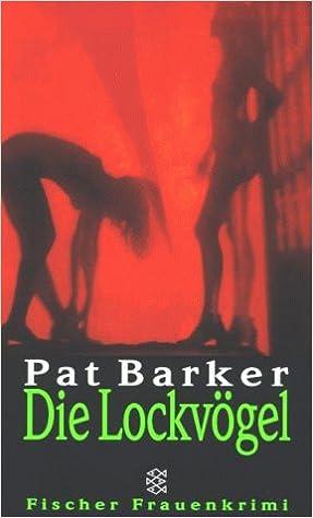 Pat Barker - Die Lockvögel