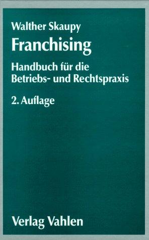 Franchising: Handbuch für die Betriebs- und Rechtspraxis