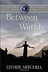 Between Worlds (Project Prometheus) Paperback