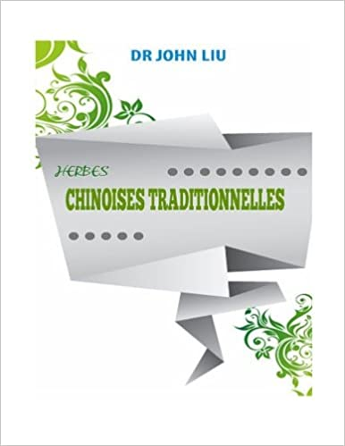 Télécharger en ligne Herbes Chinoises Traditionnelles: Herbes Traditionnelles De La Chine Avec Les Utilisations Médicinales Et Avantages epub, pdf