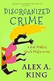 Disorganized Crime: A Kat Makris Novel (Volume 1) by  Alex A. King in stock, buy online here