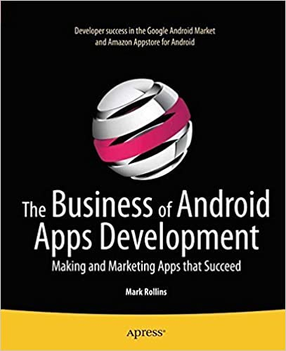 The Business of Android Apps Development: Making and Marketing Apps that Succeed by Mark Rollins (2011-10-26)