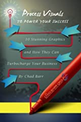 Process Visuals to Power Your Success: 10 Stunning Graphics—and How They Can Turbocharge Your Business Paperback