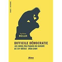 Difficile démocratie, les idées politiques en Europe au XXe siècle (Essai Histoire) (French Edition)