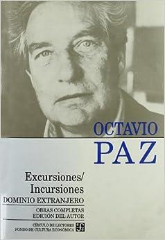 Excursiones/Incursiones: Dominio Extranjero (Obras Completas de Octavio Paz)