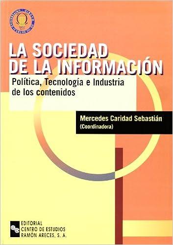 La sociedad de la información: Política, tecnología e industria de los contenidos Universidad Carlos III: Amazon.es: Mercedes Caridad Sebastián, ...