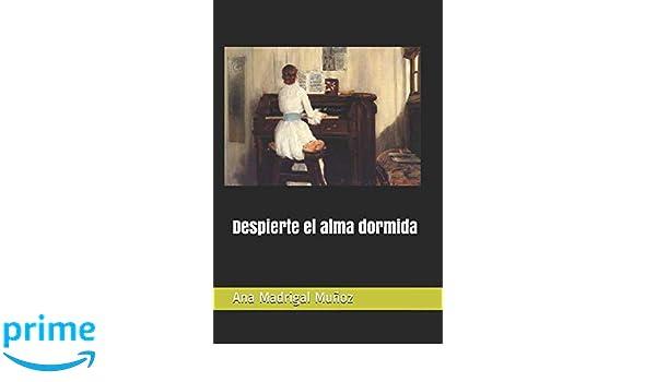 Despierte el alma dormida (Spanish Edition): Ana Madrigal ...