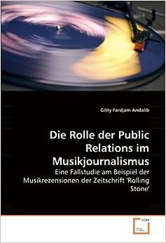 Die Rolle der Public Relations im Musikjournalismus: Eine Fallstudie am Beispiel der Musikrezensionen der Zeitschrift ''Rolling Stone''