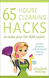65 House Cleaning Hacks to Make Your Life WAY Easier: (DIY Hacks, Household Cleaning Hacks, House Cleaning Tips, Natural Cleaning) (English Edition)