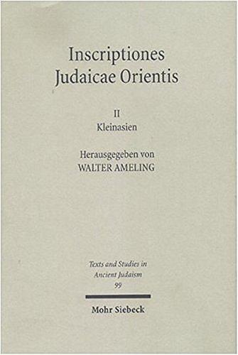 Inscriptiones Judaicae Orientis / Inscriptiones Judaicae Orientis: Kleinasien (Texts and Studies in Ancient Judaism, Band 99)