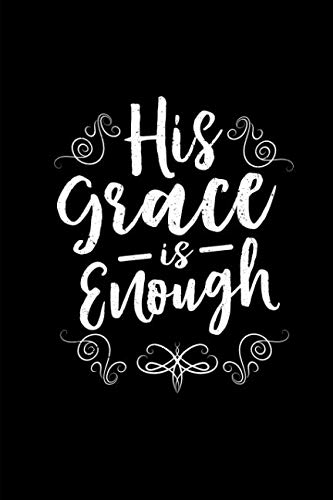 His Grace Is Enough: This is a blank, lined journal that makes a perfect Faith Based Scripture gift for men or women. It's 6x9 with 120 pages, a convenient size to write things in. (Faith To Faith Glory To Glory Bible Verse)