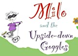 Milo and the Upside-down Goggles (Philosophy Stories for Children) (Volume 1)
