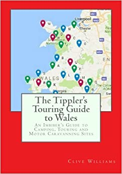 Book The Tippler's Touring Guide to Wales: An Imbiber's Guide to Camping, Touring and Motor Caravanning Sites