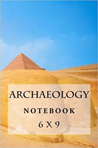 Archaeology Notebook: 6 x 9
