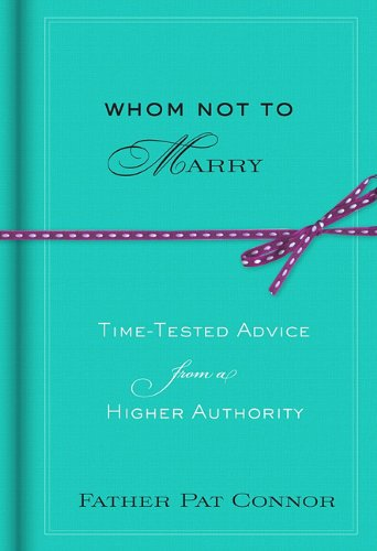 Whom Not to Marry: Time-Tested Advice from a Higher Authority by Hyperion