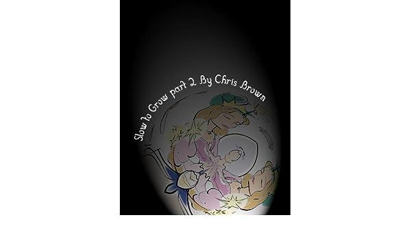 Slow To Grow: Part 2: Chris Brown: 9781441484932: Amazon.com ...