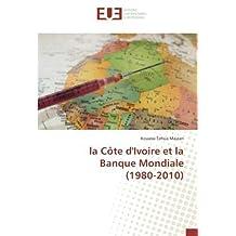 la Côte d'Ivoire et la Banque Mondiale (1980-2010)