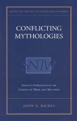Conflicting Mythologies: Identity Formation in the Gospels of Mark and Matthew (Studies of the New Testament & Its World)
