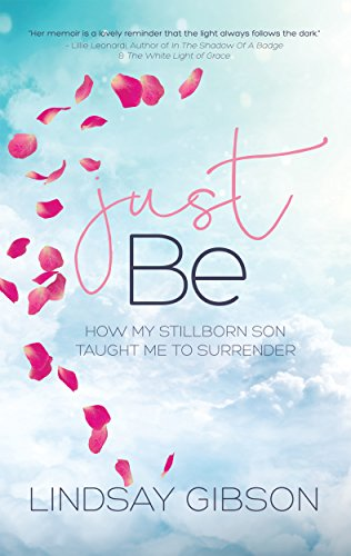 Just Be: How My Stillborn Son Taught Me to Surrender by Lindsay Gibson