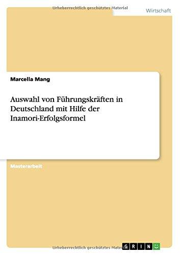 Auswahl von Führungskräften in Deutschland mit Hilfe der Inamori-Erfolgsformel Taschenbuch – 8. Dezember 2015 Marcella Mang GRIN Publishing 3668090807 Betriebswirtschaft