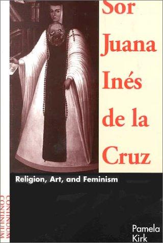 Sor Juana Ines De LA Cruz: Religion, Art, and Feminism (Sor Juana Ines De La Cruz Feminist)