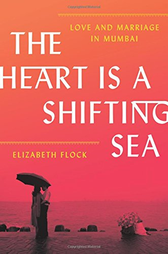 The Heart Is a Shifting Sea: Love and Marriage in Mumbai cover