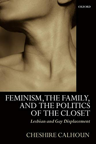 Feminism, the Family, and the Politics of the Closet: Lesbian and Gay Displacement by Oxford University Press