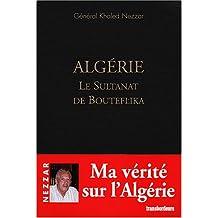 Algérie Le Sultanat de Bouteflika