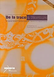 De la trace à l'écriture Une approche culturelle et sensorielle du graphisme : Observer, tracer, découvrir l'écriture Avec une pochette de 20 photographies