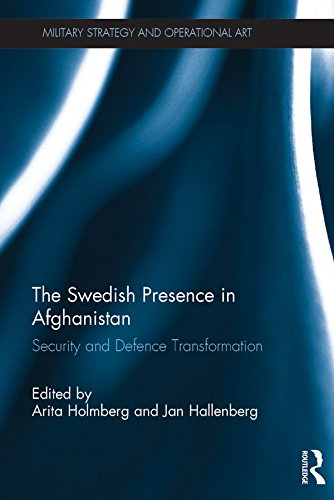 The Swedish Presence in Afghanistan: Security and Defence Transformation (Military Strategy and Operational Art)