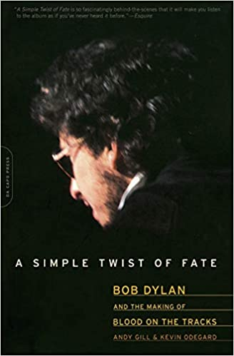 A Simple Twist of Fate Bob Dylan and the Making of Blood on the Tracks