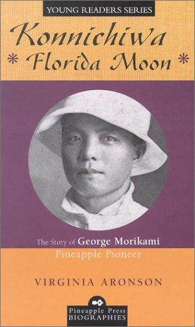 Konnichiwa Florida Moon: The Story of George Morikami, Pineapple Pioneer (Pineapple Press Biography)