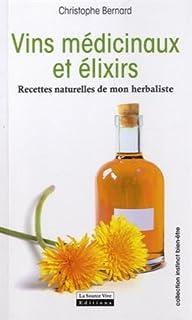 Vins médicinaux et élixirs : Recettes naturelles de mon herbaliste (Instinct bien-être)