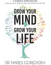 Grow Your Mind, Grow Your Life: 7 Simple Strategies to Increase Focus, Heal Your Pain, and Unlock Your Best Life