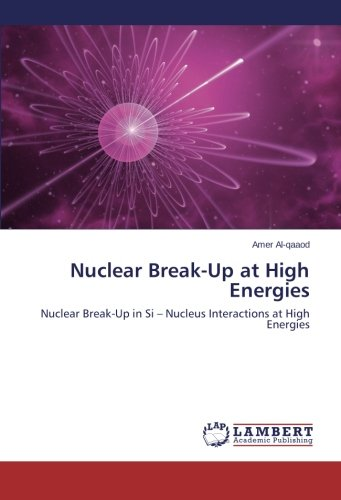 Read Online Nuclear Break-Up  at  High Energies: Nuclear Break-Up in Si – Nucleus     Interactions at High Energies pdf
