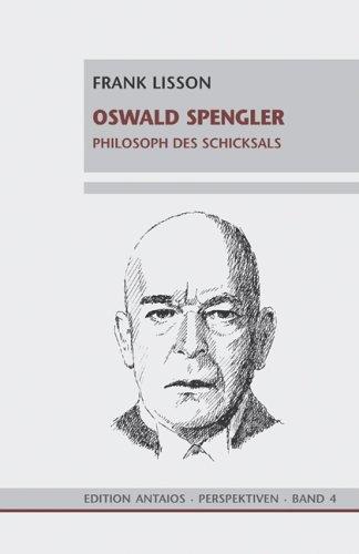 Oswald Spengler : Philosoph des Schicksals