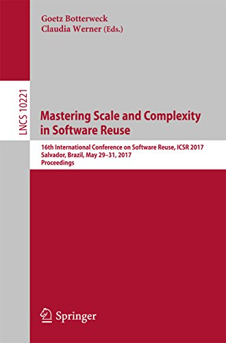 (Mastering Scale and Complexity in Software Reuse: 16th International Conference on Software Reuse, ICSR 2017, Salvador, Brazil, May 29-31, 2017, Proceedings ... Notes in Computer Science Book)