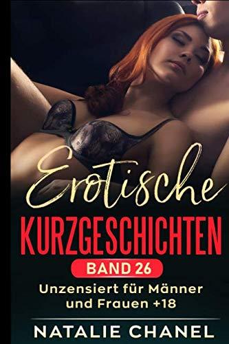 Erotische Kurzgeschichten  Band 26: unzensiert für Männer und Frauen +18 (German Edition) (Frauen, Chanel)