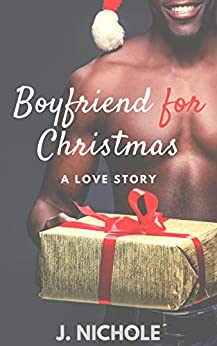 Boyfriend for Christmas: A Love Story by [Nichole, J.]