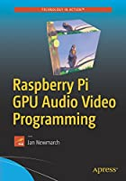 Raspberry Pi GPU Audio Video Programming Front Cover