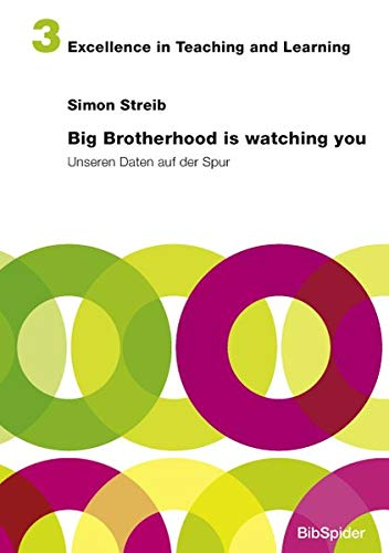 Big Brotherhood is watching you: Unseren Daten auf der Spur (Excellence in Teaching and Learning)