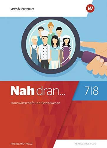Nah dran... WPF / Ausgabe 2019 für Rheinland-Pfalz: Nah dran - Ausgabe 2019 für Rheinland-Pfalz: Hauswirtschaft und Sozialwesen: Schülerband 7 / 8