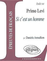 Primo Levi, Si c'est un homme par Daniela Amsallem
