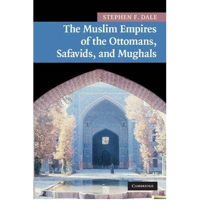 Muslim Empires of the Ottomans, Safavids, & Mughals (10) by Dale, Stephen F [Paperback (2010)] pdf epub