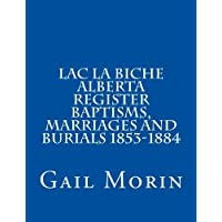 Lac la Biche Alberta Register Baptisms, Marriages, and Burials 1853-1884
