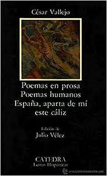 Poemas En Prosa. Poemas Humanos. Espana Aparta De Mi Este Caliz (Letras Hispanicas) by Cesar Vallejo (1988-08-06)
