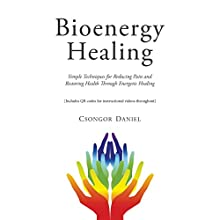 Bioenergy Healing: Simple Techniques for Reducing Pain and Restoring Health Through Energetic Healing Audiobook by Csongor Daniel Narrated by Eric G. Dove