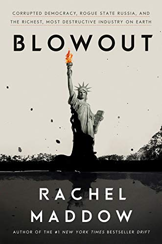 Book Cover: Blowout: Corrupted Democracy, Rogue State Russia, and the Richest, Most Destructive  Industry on Earth